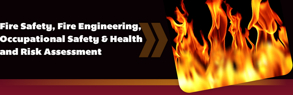 Fire Safety Audits, Occupational Safety and Health Audits, Risk Assessments, Fire Equipment & Fire Safety Engineering